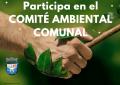 Participa en el COMITÉ AMBIENTAL COMUNAL